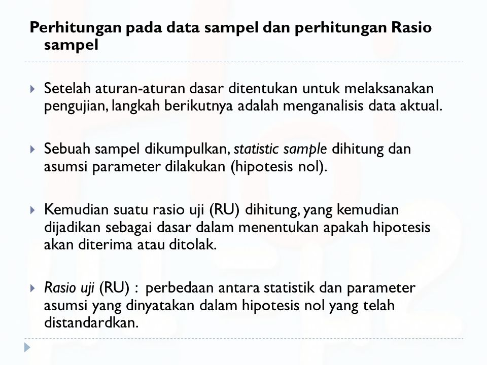 Perhitungan pada data sampel dan perhitungan Rasio sampel  Setelah aturan-aturan dasar ditentukan untuk melaksanakan pengujian, langkah berikutnya ad