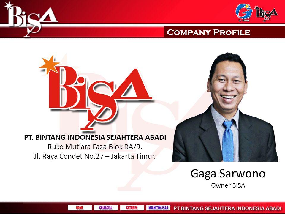 Company Profile Gaga Sarwono Owner BISA PT. BINTANG INDONESIA SEJAHTERA ABADI Ruko Mutiara Faza Blok RA/9. Jl. Raya Condet No.27 – Jakarta Timur.