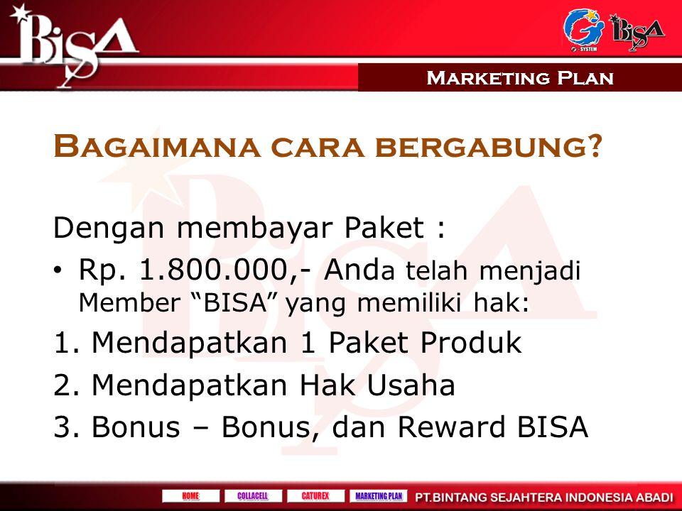 """Marketing Plan Bagaimana cara bergabung? Dengan membayar Paket : Rp. 1.800.000,- And a telah menjadi Member """"BISA"""" yang memiliki hak: 1.Mendapatkan 1"""