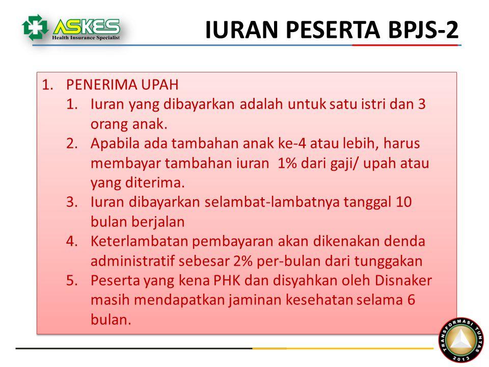 1.PENERIMA UPAH 1.Iuran yang dibayarkan adalah untuk satu istri dan 3 orang anak. 2.Apabila ada tambahan anak ke-4 atau lebih, harus membayar tambahan