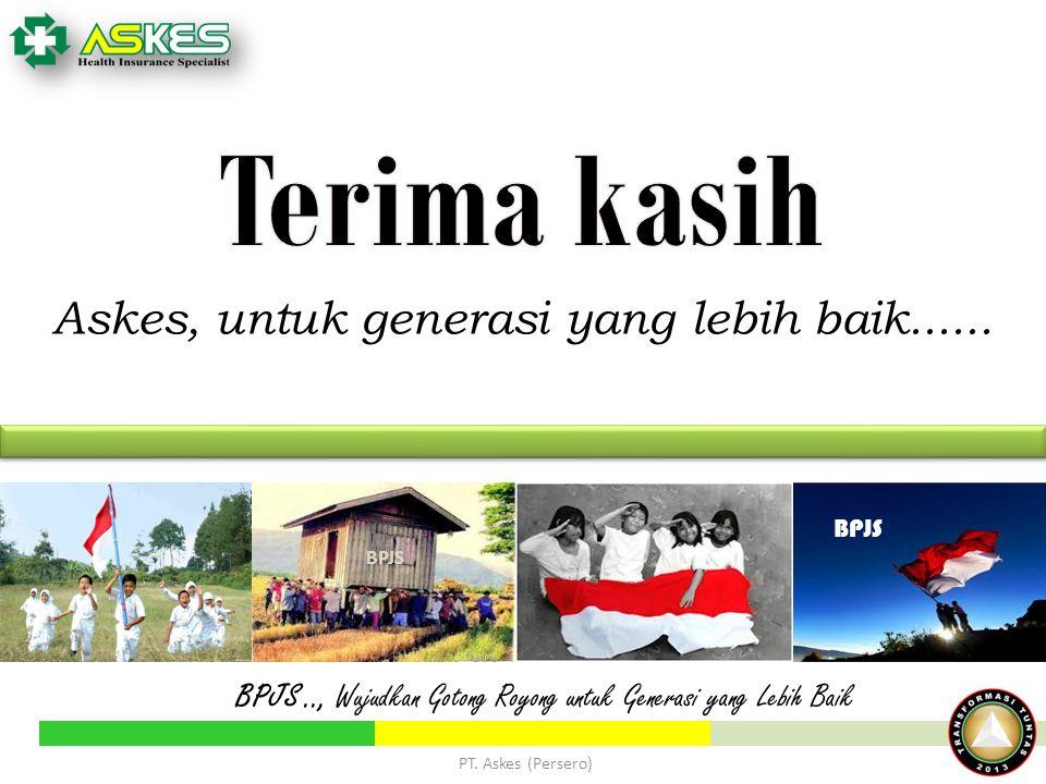 Askes, untuk generasi yang lebih baik...... BPJS.., Wujudkan Gotong Royong untuk Generasi yang Lebih Baik BPJS PT. Askes (Persero)