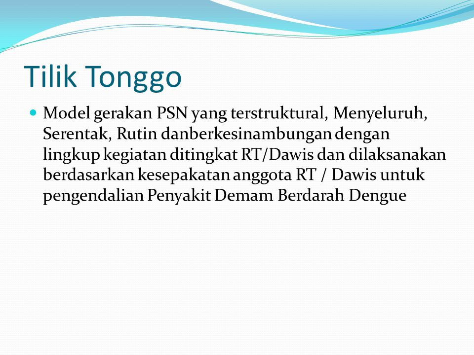 Tilik Tonggo Model gerakan PSN yang terstruktural, Menyeluruh, Serentak, Rutin danberkesinambungan dengan lingkup kegiatan ditingkat RT/Dawis dan dila