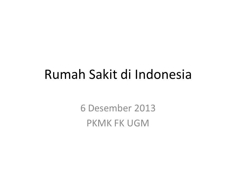 Rumah Sakit di Indonesia 6 Desember 2013 PKMK FK UGM