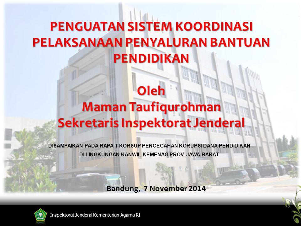 Inspektorat Jenderal Kementerian Agama RI Bandung, 7 November 2014 DISAMPAIKAN PADA RAPA T KORSUP PENCEGAHAN KORUPSI DANA PENDIDIKAN DI LINGKUNGAN KAN