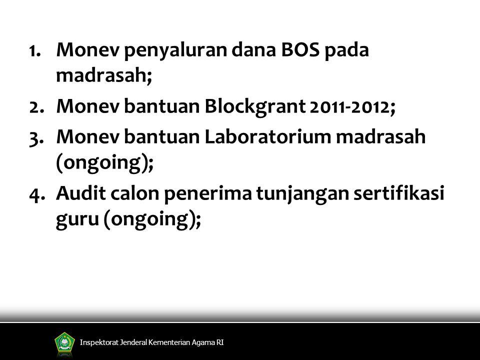 Inspektorat Jenderal Kementerian Agama RI 1.Monev penyaluran dana BOS pada madrasah; 2.Monev bantuan Blockgrant 2011-2012; 3.Monev bantuan Laboratoriu