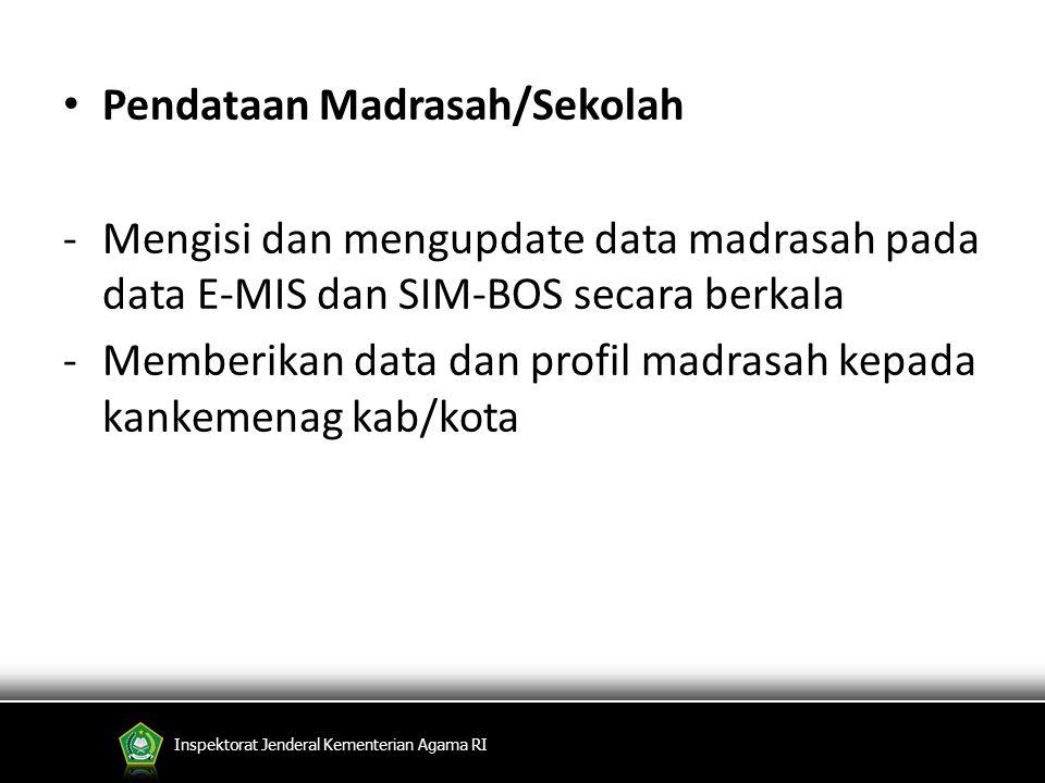 Pendataan Madrasah/Sekolah -Mengisi dan mengupdate data madrasah pada data E-MIS dan SIM-BOS secara berkala -Memberikan data dan profil madrasah kepad