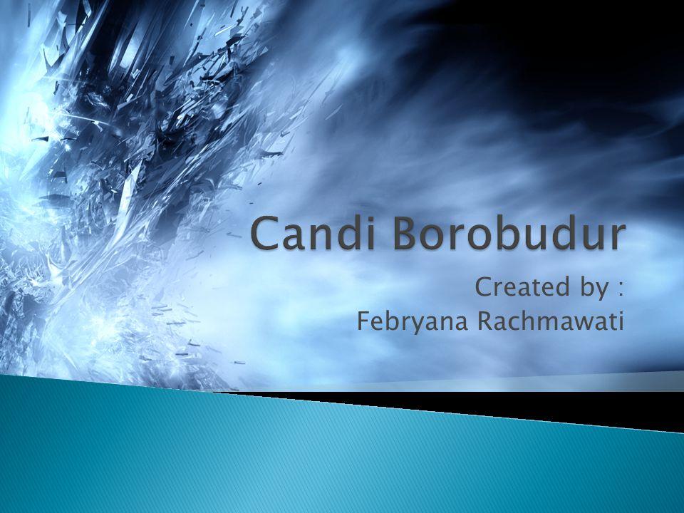  Borobudur dibangun sekitar tahun 800 Masehi atau abad ke-9.
