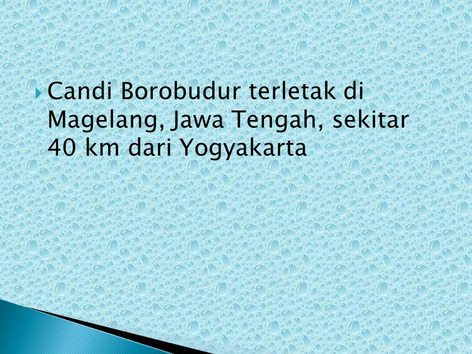  Candi Borobudur terletak di Magelang, Jawa Tengah, sekitar 40 km dari Yogyakarta