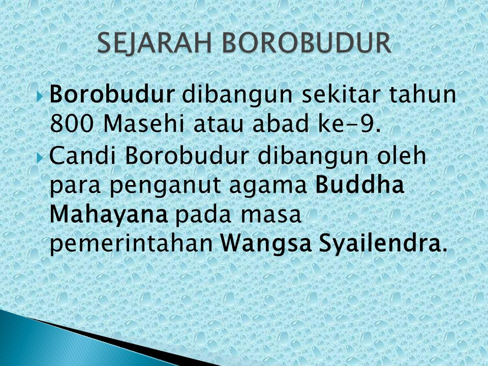  Borobudur dibangun sekitar tahun 800 Masehi atau abad ke-9.  Candi Borobudur dibangun oleh para penganut agama Buddha Mahayana pada masa pemerintah