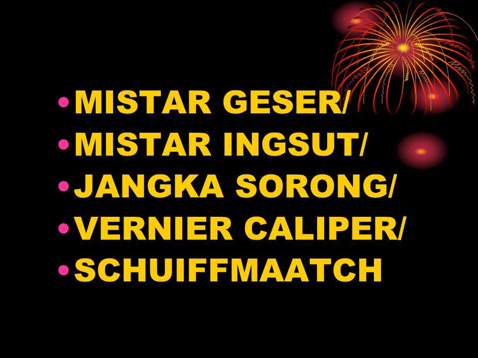 MISTAR GESER/ MISTAR INGSUT/ JANGKA SORONG/ VERNIER CALIPER/ SCHUIFFMAATCH