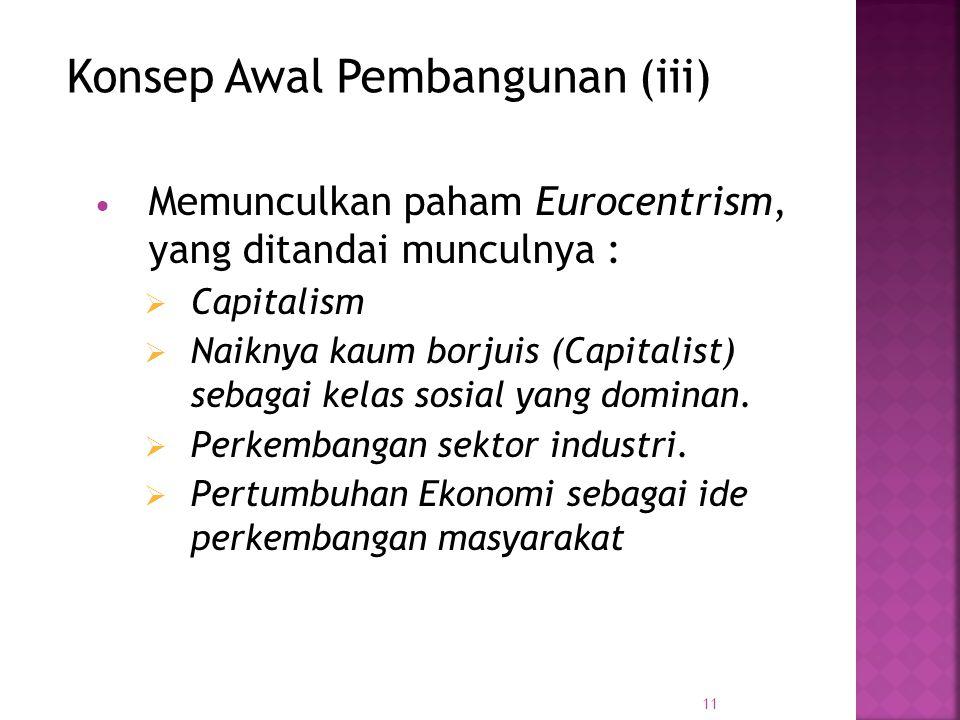 11  Memunculkan paham Eurocentrism, yang ditandai munculnya :  Capitalism  Naiknya kaum borjuis (Capitalist) sebagai kelas sosial yang dominan.