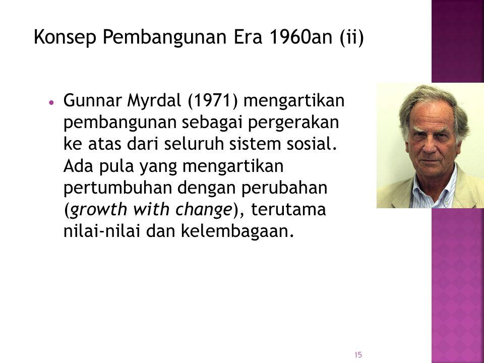 15 GGunnar Myrdal (1971) mengartikan pembangunan sebagai pergerakan ke atas dari seluruh sistem sosial.