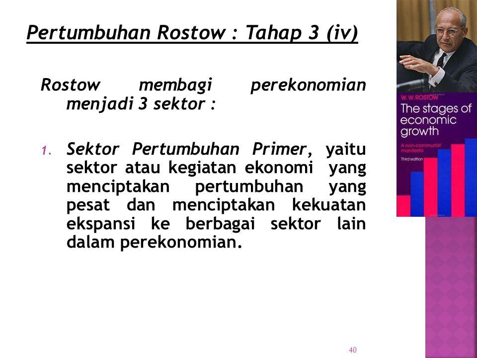 40 Rostow membagi perekonomian menjadi 3 sektor : 1.