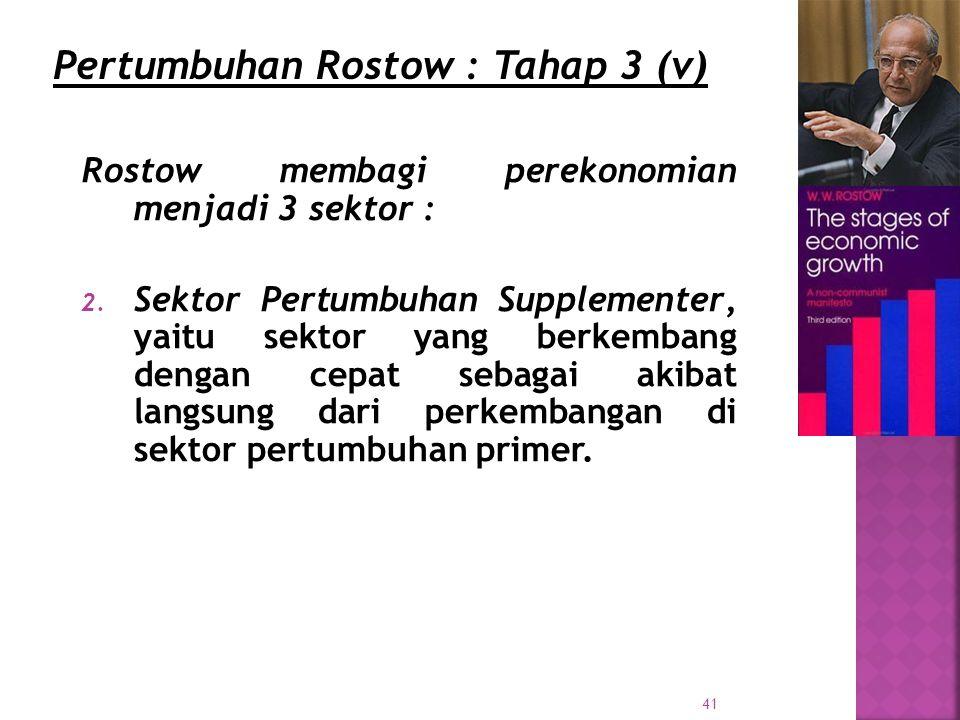 41 Rostow membagi perekonomian menjadi 3 sektor : 2.