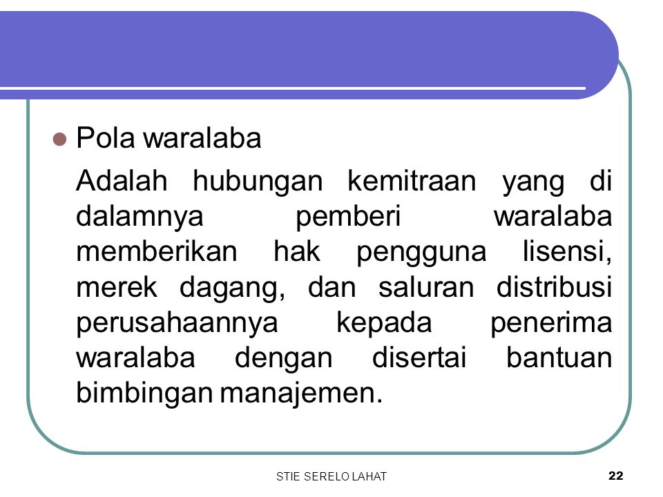 STIE SERELO LAHAT21 Pola dagang umum Adalah hubungan kemitraan antara usaha kecil dengan usaha menengah atau usaha besar yang di dalamnya usaha meneng
