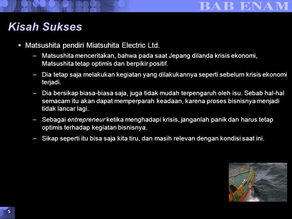 Identifikasi Peluang dan Memilih Jenis Usaha © 2007 UMB 5 Kisah Sukses  Matsushita pendiri Miatsuhita Electric Ltd.