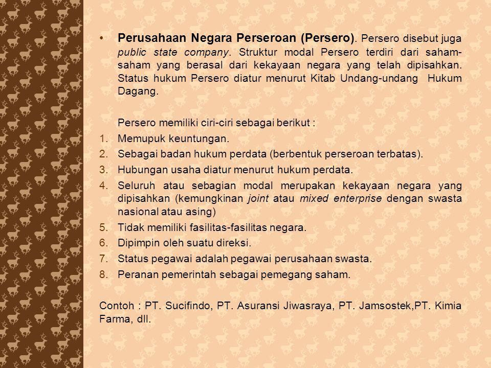 Perusahaan Negara Perseroan (Persero). Persero disebut juga public state company. Struktur modal Persero terdiri dari saham- saham yang berasal dari k