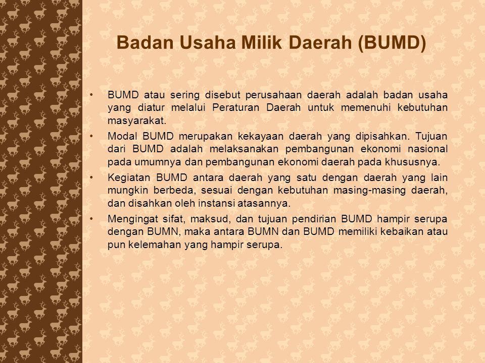 Badan Usaha Milik Daerah (BUMD) BUMD atau sering disebut perusahaan daerah adalah badan usaha yang diatur melalui Peraturan Daerah untuk memenuhi kebu