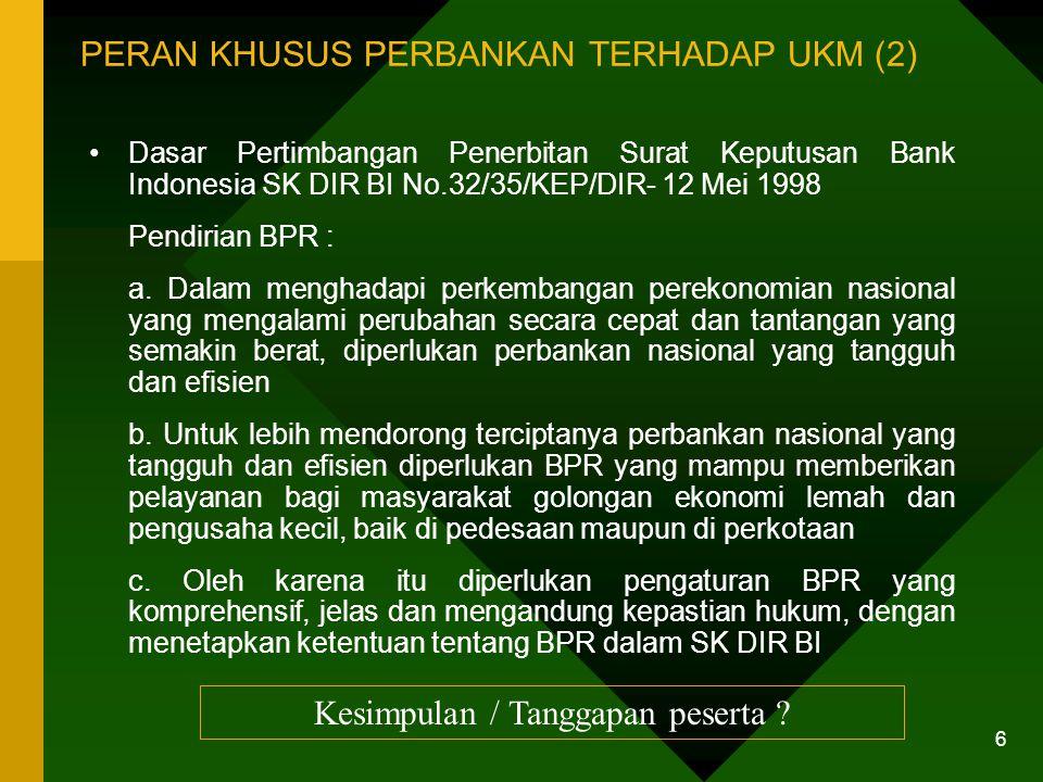 5 PERAN KHUSUS PERBANKAN TERHADAP UKM (1) Dari penjelasan atas undang-undang: Peranan perbankan nasional perlu ditingkatkan sesuai dengan fungsinya da