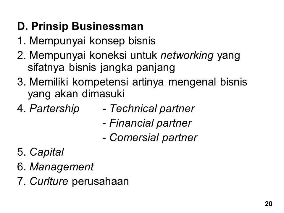 D. Prinsip Businessman 1. Mempunyai konsep bisnis 2. Mempunyai koneksi untuk networking yang sifatnya bisnis jangka panjang 3. Memiliki kompetensi art