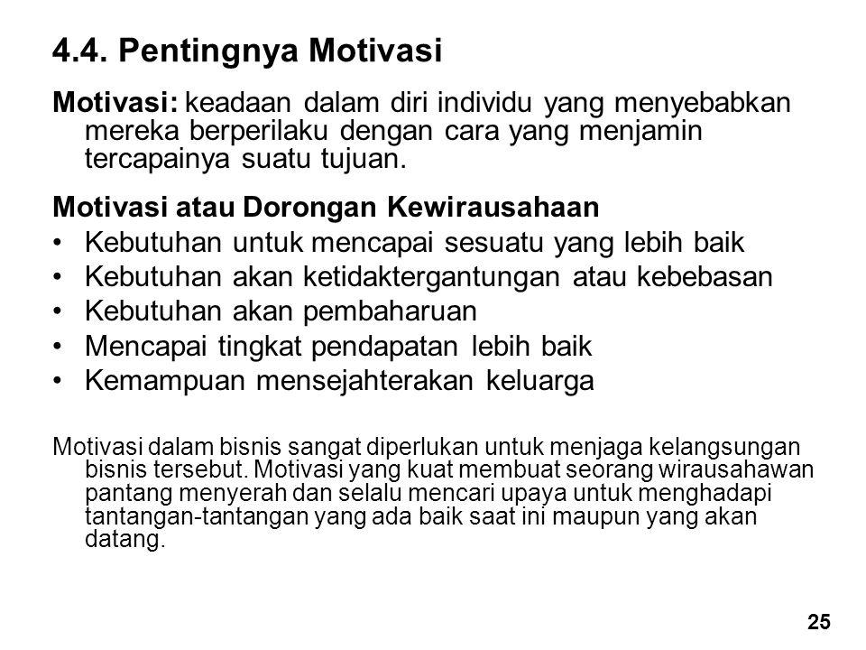 4.4. Pentingnya Motivasi Motivasi: keadaan dalam diri individu yang menyebabkan mereka berperilaku dengan cara yang menjamin tercapainya suatu tujuan.
