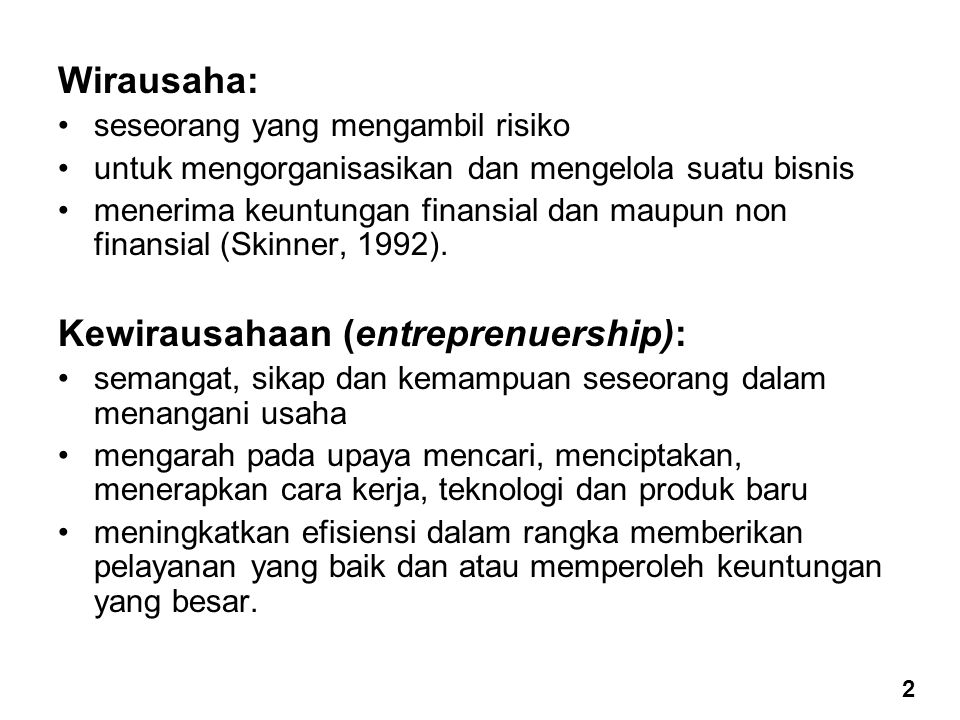 Wirausaha: seseorang yang mengambil risiko untuk mengorganisasikan dan mengelola suatu bisnis menerima keuntungan finansial dan maupun non finansial (Skinner, 1992).