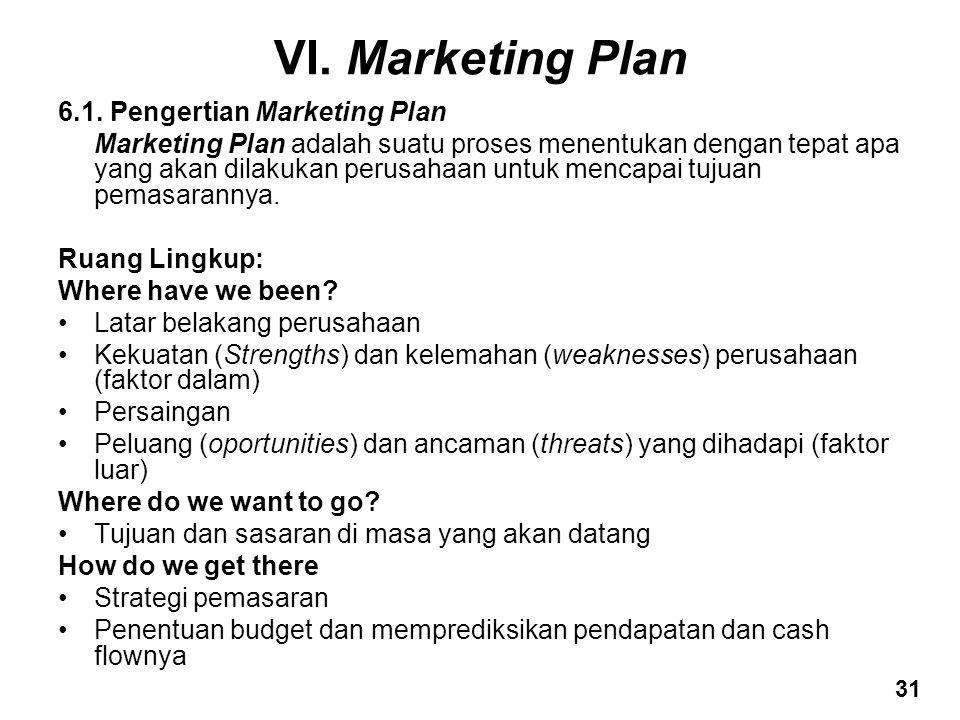 VI. Marketing Plan 6.1. Pengertian Marketing Plan Marketing Plan adalah suatu proses menentukan dengan tepat apa yang akan dilakukan perusahaan untuk