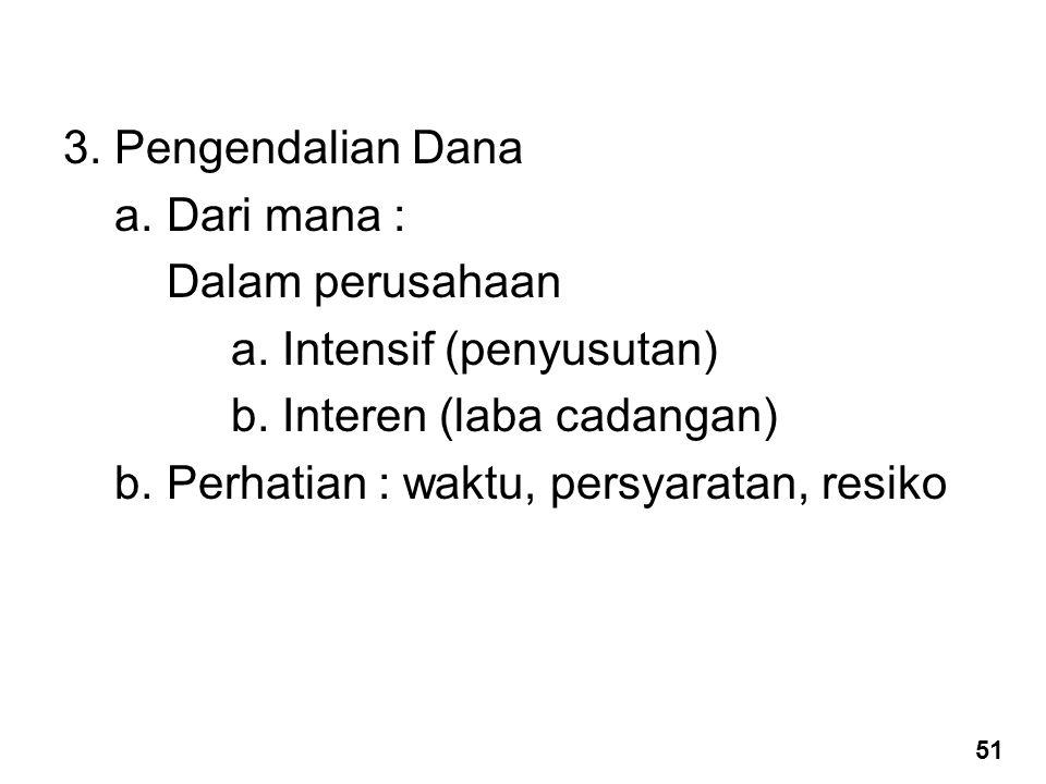 3. Pengendalian Dana a. Dari mana : Dalam perusahaan a. Intensif (penyusutan) b. Interen (laba cadangan) b. Perhatian : waktu, persyaratan, resiko 51