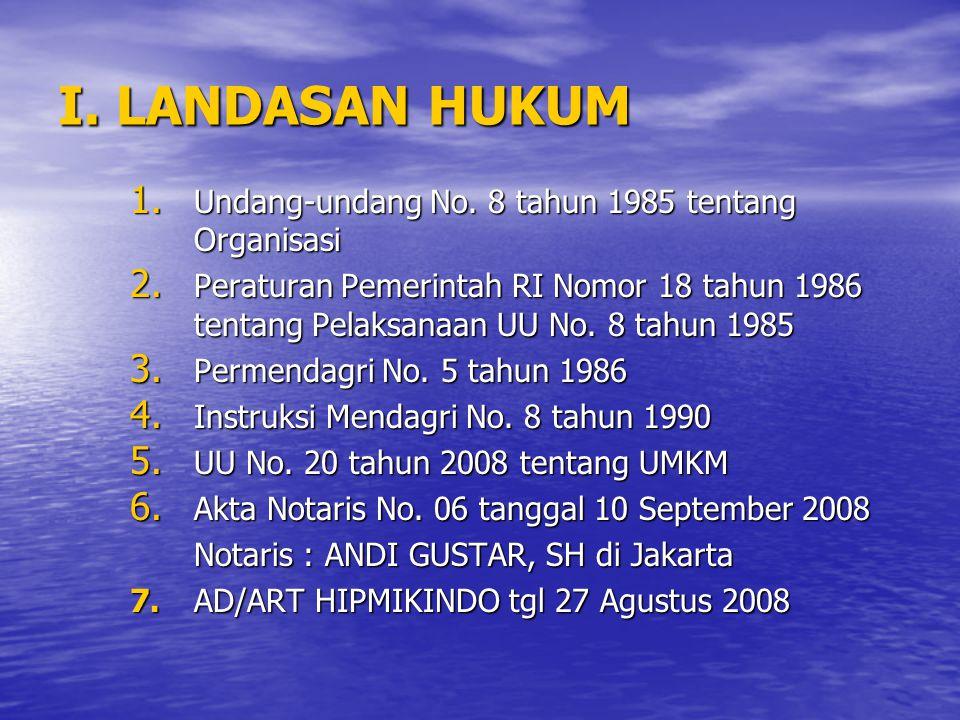 I. LANDASAN HUKUM 1. Undang-undang No. 8 tahun 1985 tentang Organisasi 2. Peraturan Pemerintah RI Nomor 18 tahun 1986 tentang Pelaksanaan UU No. 8 tah