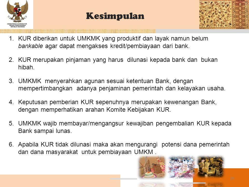 1.KUR diberikan untuk UMKMK yang produktif dan layak namun belum bankable agar dapat mengakses kredit/pembiayaan dari bank. 2.KUR merupakan pinjaman y