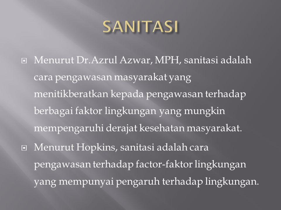  Menurut Dr.Azrul Azwar, MPH, sanitasi adalah cara pengawasan masyarakat yang menitikberatkan kepada pengawasan terhadap berbagai faktor lingkungan y