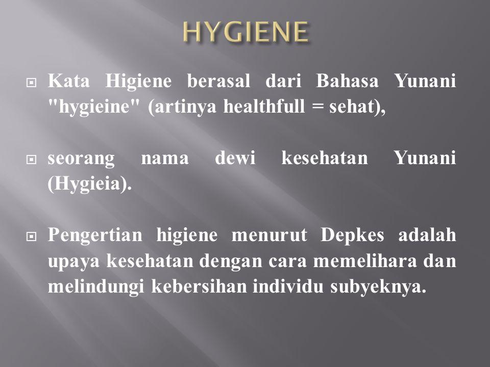  Hygiene adalah usaha kesehatan yang preventif yang menitik beratkan kegiatannya pada usaha kesehatan individu maupun usaha kesehatan pribadi hidup manusia.