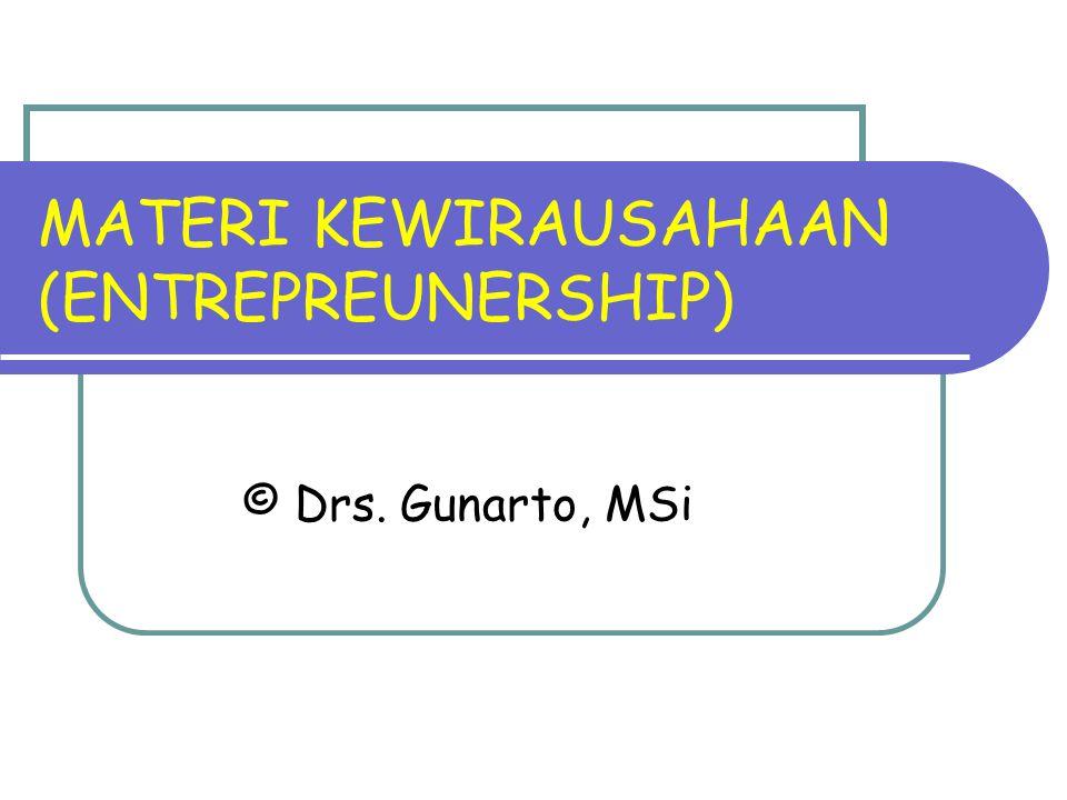 MATERI KEWIRAUSAHAAN (ENTREPREUNERSHIP) © Drs. Gunarto, MSi