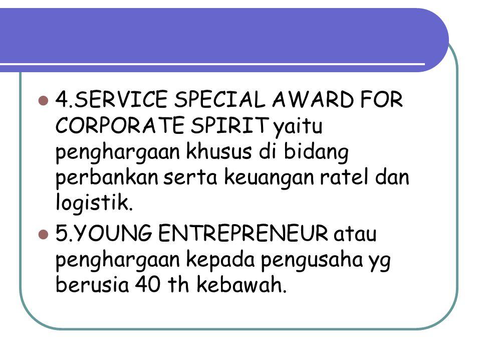 4.SERVICE SPECIAL AWARD FOR CORPORATE SPIRIT yaitu penghargaan khusus di bidang perbankan serta keuangan ratel dan logistik. 5.YOUNG ENTREPRENEUR atau