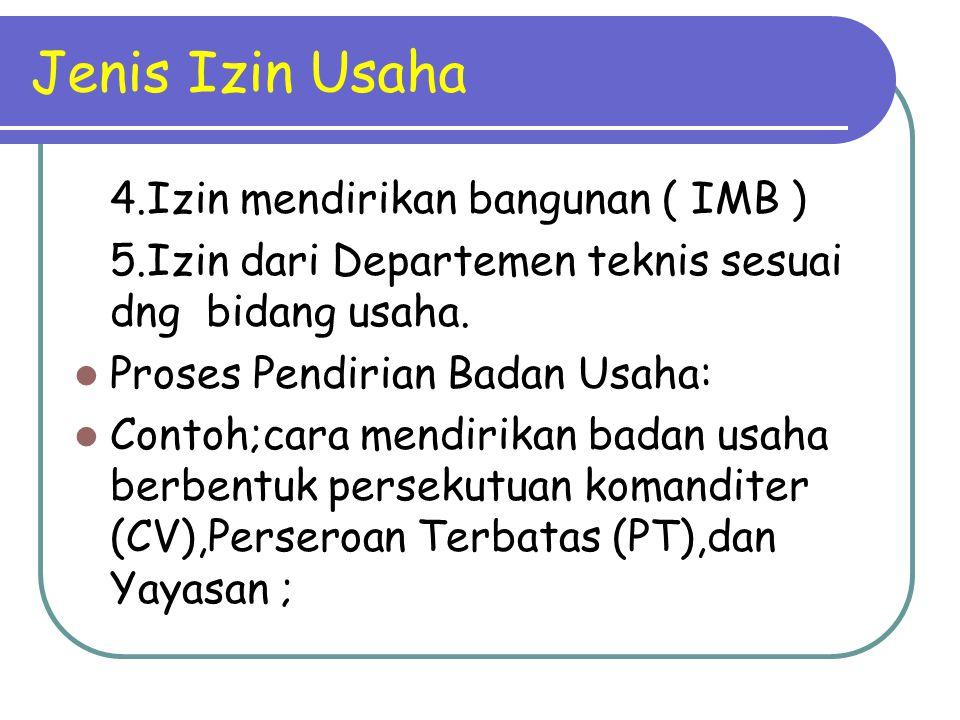 Jenis Izin Usaha 4.Izin mendirikan bangunan ( IMB ) 5.Izin dari Departemen teknis sesuai dng bidang usaha. Proses Pendirian Badan Usaha: Contoh;cara m