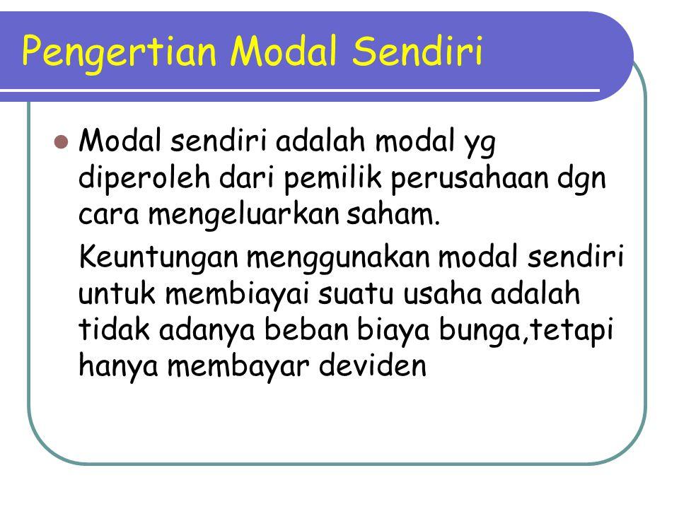 Pengertian Modal Sendiri Modal sendiri adalah modal yg diperoleh dari pemilik perusahaan dgn cara mengeluarkan saham. Keuntungan menggunakan modal sen