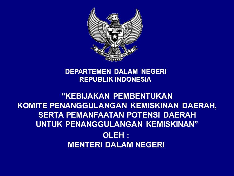 """DEPARTEMEN DALAM NEGERI REPUBLIK INDONESIA """"KEBIJAKAN PEMBENTUKAN KOMITE PENANGGULANGAN KEMISKINAN DAERAH, SERTA PEMANFAATAN POTENSI DAERAH UNTUK PENA"""
