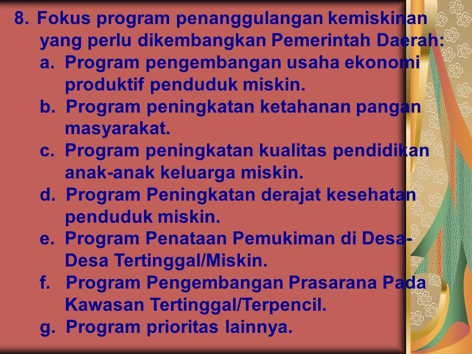 8. Fokus program penanggulangan kemiskinan yang perlu dikembangkan Pemerintah Daerah: a. Program pengembangan usaha ekonomi produktif penduduk miskin.