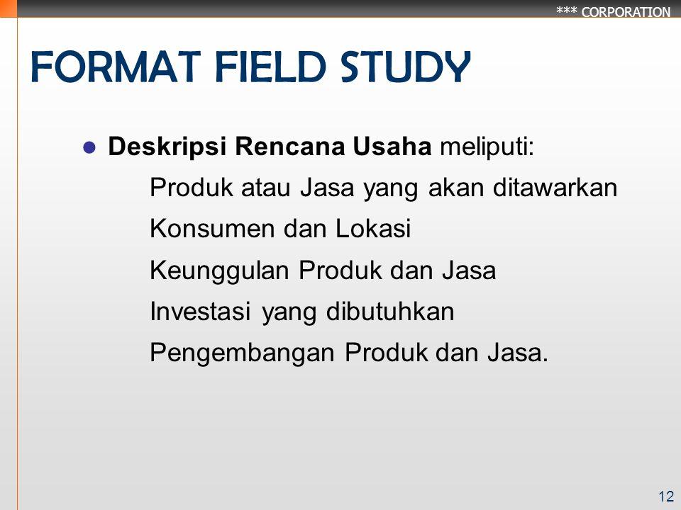*** CORPORATION 12 FORMAT FIELD STUDY Deskripsi Rencana Usaha meliputi: Produk atau Jasa yang akan ditawarkan Konsumen dan Lokasi Keunggulan Produk dan Jasa Investasi yang dibutuhkan Pengembangan Produk dan Jasa.