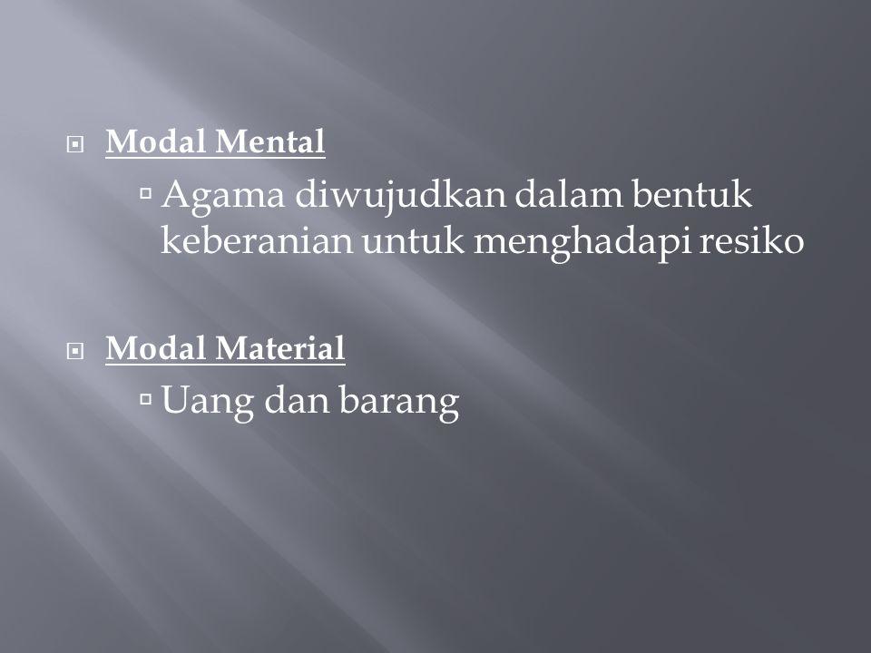  Modal Mental  Agama diwujudkan dalam bentuk keberanian untuk menghadapi resiko  Modal Material  Uang dan barang