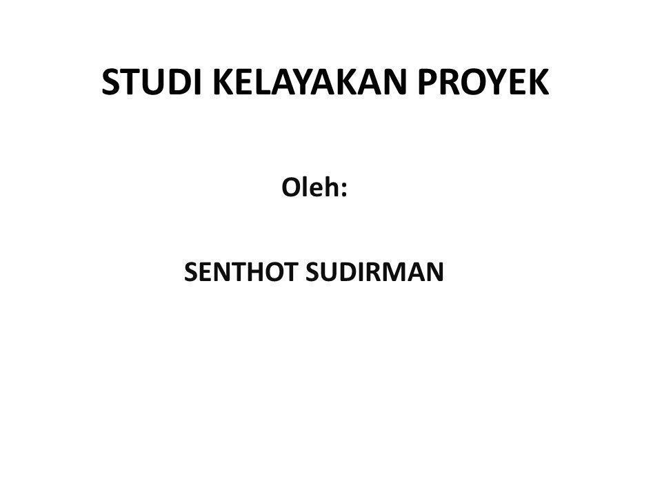 STUDI KELAYAKAN PROYEK Oleh: SENTHOT SUDIRMAN