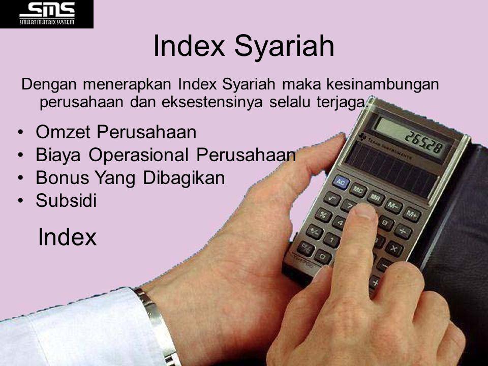 Index Syariah Dengan menerapkan Index Syariah maka kesinambungan perusahaan dan eksestensinya selalu terjaga. Omzet Perusahaan Biaya Operasional Perus