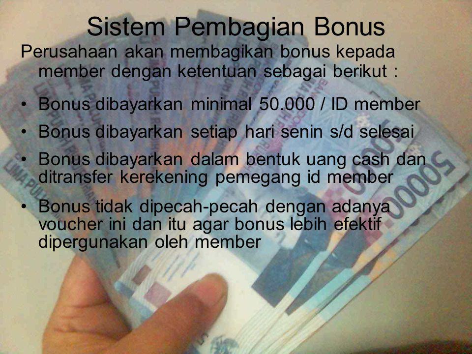 Sistem Pembagian Bonus Perusahaan akan membagikan bonus kepada member dengan ketentuan sebagai berikut : Bonus dibayarkan minimal 50.000 / ID member B