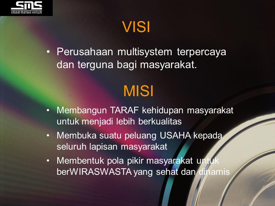VISI Perusahaan multisystem terpercaya dan terguna bagi masyarakat. MISI Membangun TARAF kehidupan masyarakat untuk menjadi lebih berkualitas Membuka