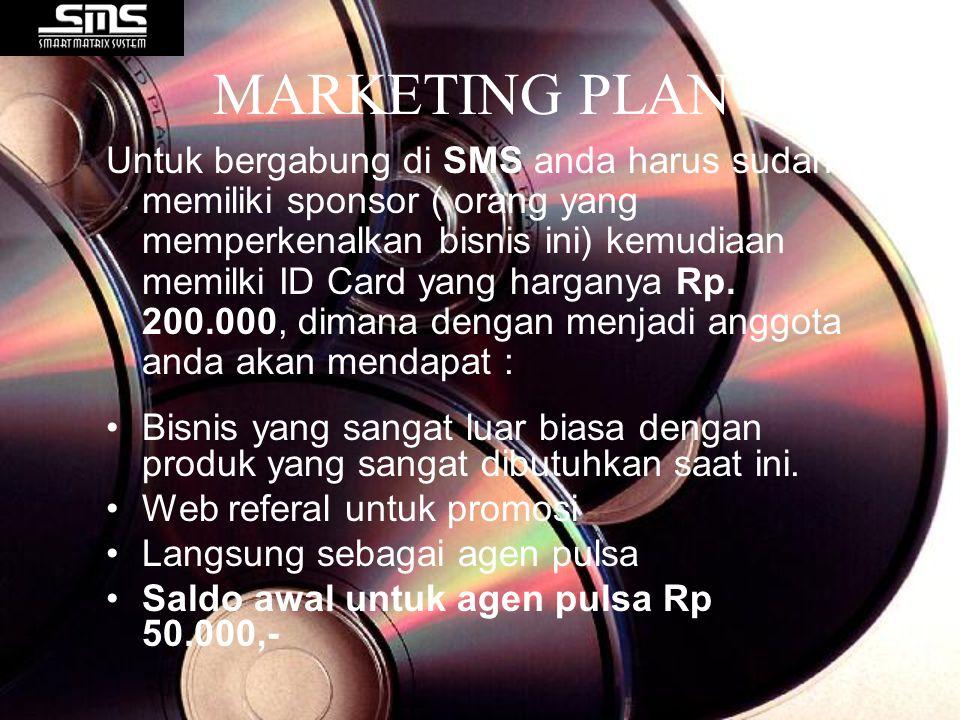 MARKETING PLAN Untuk bergabung di SMS anda harus sudah memiliki sponsor ( orang yang memperkenalkan bisnis ini) kemudiaan memilki ID Card yang hargany