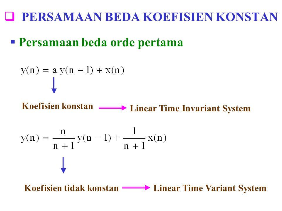  PERSAMAAN BEDA KOEFISIEN KONSTAN  Persamaan beda orde pertama Koefisien konstan Linear Time Invariant System Koefisien tidak konstanLinear Time Var