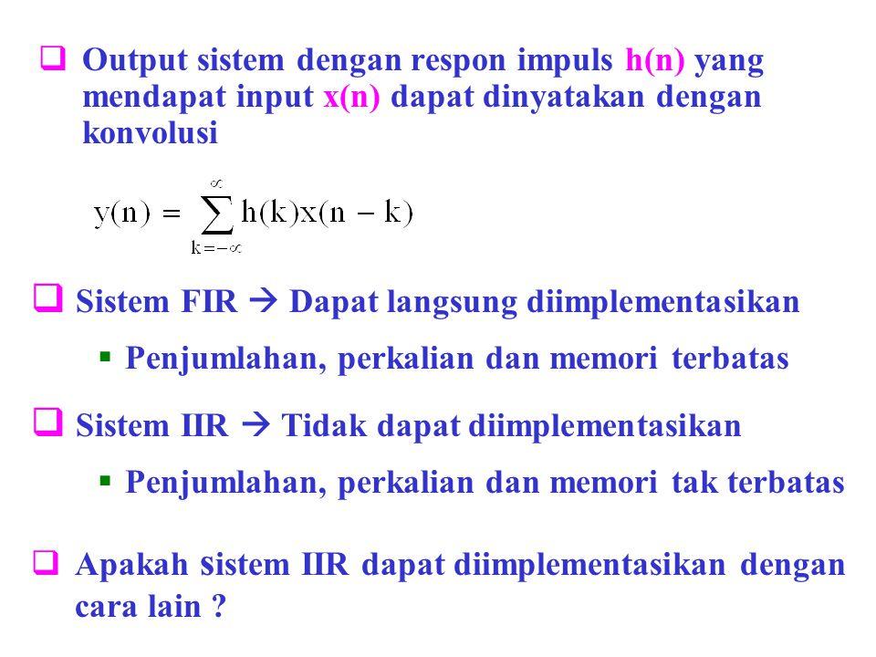  SISTEM REKURSIF DAN NONREKURSIF  Sistem Nonrekursif  Output hanya dinyatakan dengan input sekarang dan input yang lalu  Konvolusi  Rata-rata kumulatip (cumulative average)  Untuk menghitung y(n) diperlukan :  n memori  n perjumlahan  1 perkalian