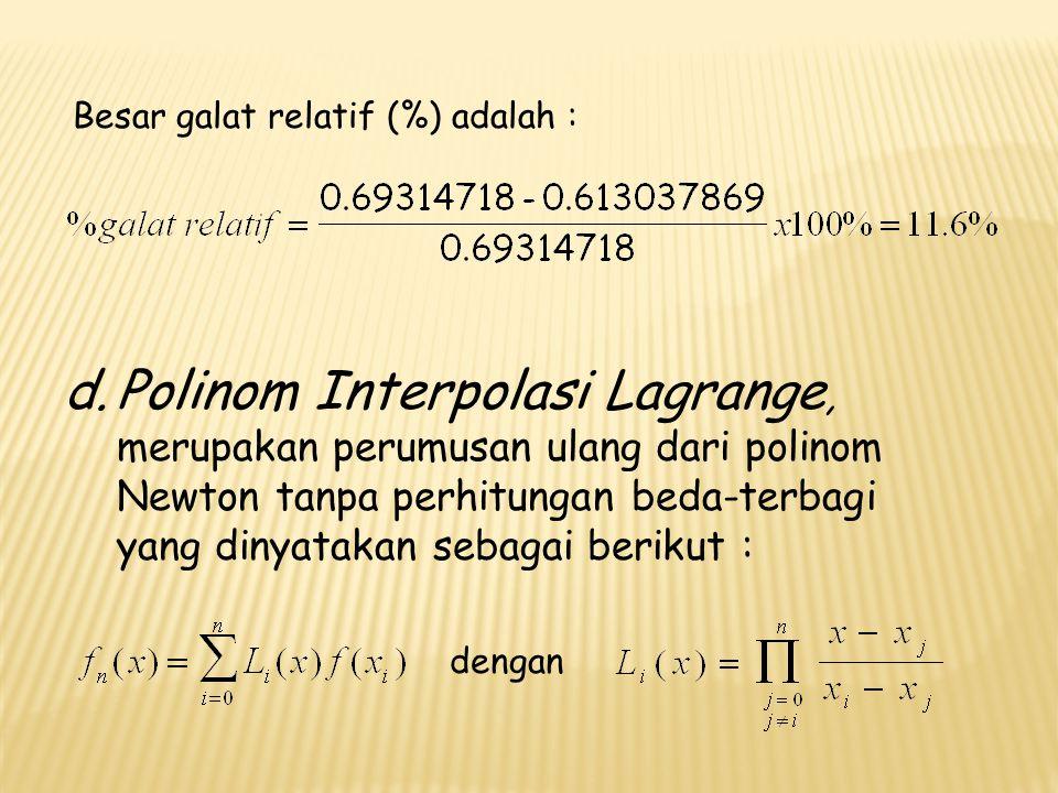 Penyelesaian soal sebelumnya memakai polinom Lagrange, orde pertama dan kedua dimana : x 0 = 1   (x 0 ) = 0 ; x 1 = 4   (x 1 ) = 1.3862944; x 2 = 4   (x 2 ) = 1.6094379; dan x 3 = 6   (x 3 ) = 1.7919595 Polinom orde pertama :