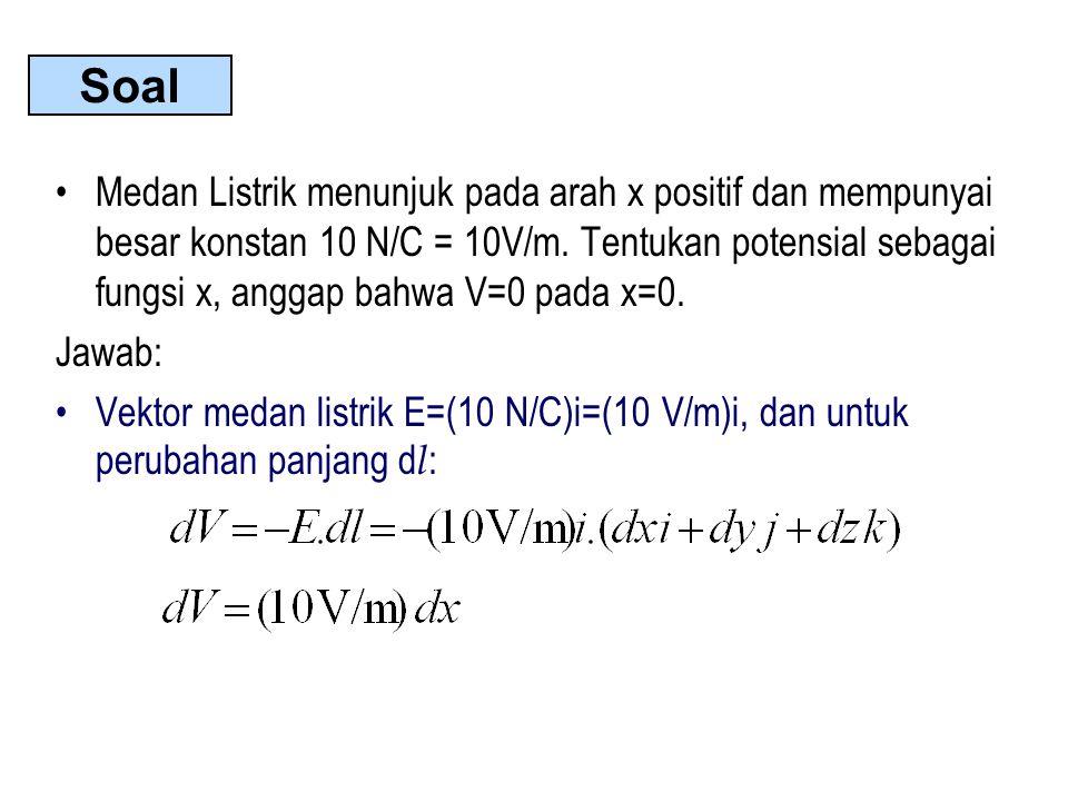 Medan Listrik menunjuk pada arah x positif dan mempunyai besar konstan 10 N/C = 10V/m. Tentukan potensial sebagai fungsi x, anggap bahwa V=0 pada x=0.