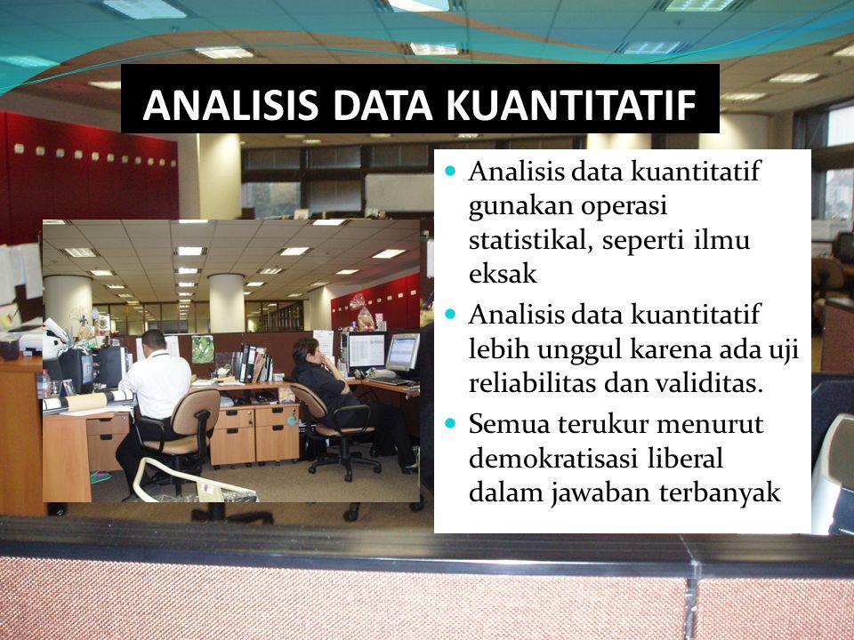 ANALISIS DATA KUANTITATIF Analisis data kuantitatif gunakan operasi statistikal, seperti ilmu eksak Analisis data kuantitatif lebih unggul karena ada
